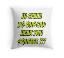 In Space No One Can Hear You Squeeee!!! Throw Pillow