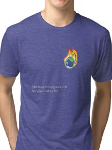 Still busy storing away fat for your trial by fire Tri-blend T-Shirt