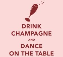 Drink Champagne and Dance On The Table Kids Clothes