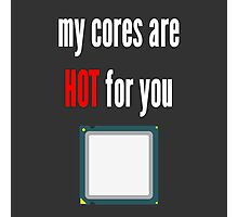 My cores are hot for you CPU Photographic Print