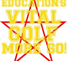 Education's Vital Golf More So T Shirt and Hoodie by zandosfactry