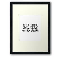 Be nice to geeks Framed Print
