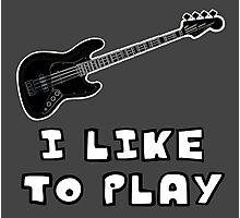 I Like to Play Bass Guitar Photographic Print