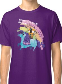 BELIEVE IN YOUR DREAMS! Classic T-Shirt