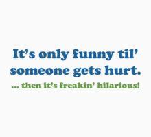 Then it's freakin' hilarious! by FunniestSayings