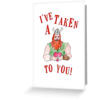 I've taken a liking to you! Greeting Card