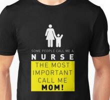 SOME PEOPLE CALL ME A NURSE THE MOST IMPORTANT CALL ME MOM Unisex T-Shirt