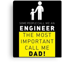SOME PEOPLE CALL ME AN ENGINEER THE MOST IMPORTANT CALL ME DAD Canvas Print