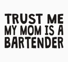 Trust Me My Mom Is A Bartender Kids Clothes
