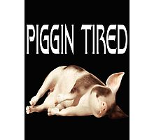 Piggin Tired .. tee shirt Photographic Print