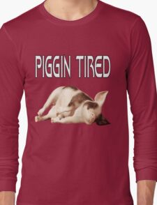 Piggin Tired .. tee shirt Long Sleeve T-Shirt
