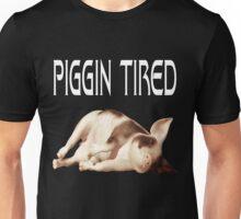 Piggin Tired .. tee shirt Unisex T-Shirt