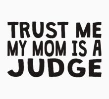Trust Me My Mom Is A Judge Kids Clothes