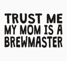 Trust Me My Mom Is A Brewmaster Kids Clothes