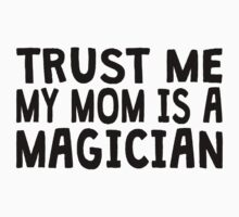 Trust Me My Mom Is A Magician Kids Clothes