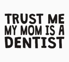 Trust Me My Mom Is A Dentist Kids Clothes