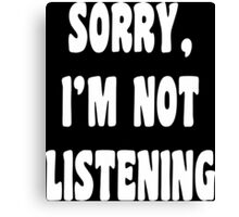 Sorry i'm not listening Canvas Print