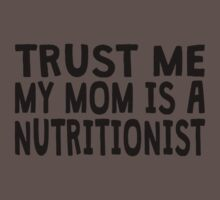 Trust Me My Mom Is A Nutritionist Kids Clothes