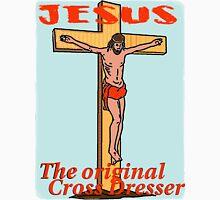 Jesus ~ The Original Cross Dresser Unisex T-Shirt