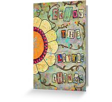 Enjoy The Little Things Greeting Card