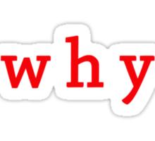 why (tee) Sticker