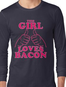 This Girl Loves Bacon Long Sleeve T-Shirt