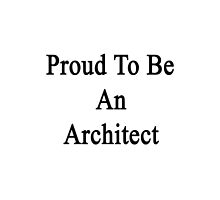 Proud To Be An Architect  by supernova23