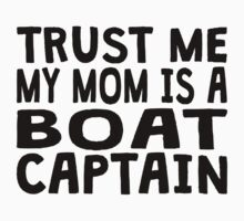 Trust Me My Mom Is A Boat Captain Kids Clothes