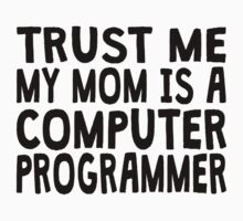 Trust Me My Mom Is A Computer Programmer Kids Clothes