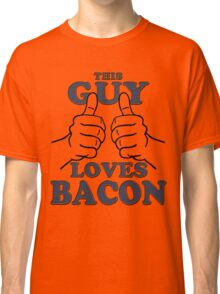 This Guy Loves Bacon Classic T-Shirt