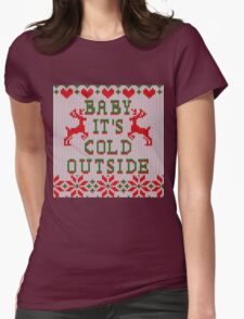 Baby It's Cold Outside Ugly Sweater Style Womens Fitted T-Shirt