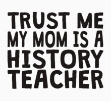 Trust Me My Mom Is A History Teacher Kids Clothes