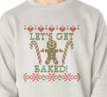 Let's Get Baked The Gingerbread Cookie Says Pullover