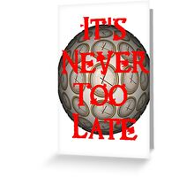 It's Never Too Late OFFICIAL Podcast Shirt Greeting Card