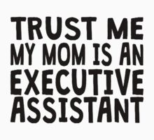 Trust Me My Mom Is An Executive Assistant Kids Clothes