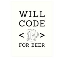 Will code for beer Art Print