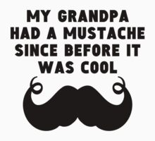 Grandpa Had A Mustache Before It Was Cool Kids Clothes