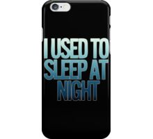 I USED TO SLEEP AT NIGHT iPhone Case/Skin