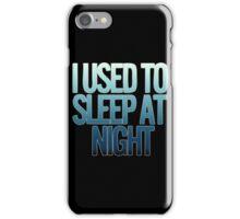 I USED TO SLEEP AT NIGHT iPhone Case/Skin