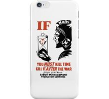 If You Must Kill Time Kill It After The War iPhone Case/Skin