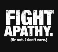 Fight Apathy (White) by Eozen