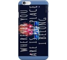 Wherever You Are is the Place I Belong #2 iPhone Case/Skin