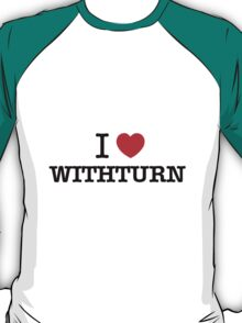 I Love WITHTURN T-Shirt