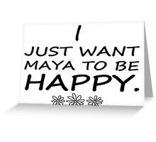 Lucaya; I just want Maya to be happy Greeting Card