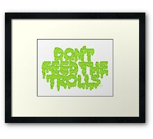 Don't Feed the Trolls Framed Print