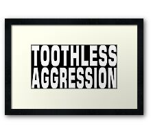 TOOTHLESS AGGRESSION Framed Print