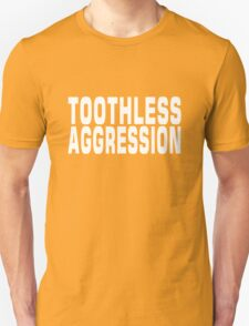 TOOTHLESS AGGRESSION T-Shirt
