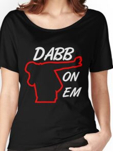 Dabb On Em Women's Relaxed Fit T-Shirt