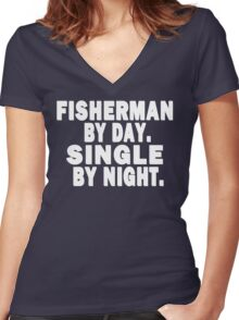 Fisherman by Day. Single by Night. Women's Fitted V-Neck T-Shirt