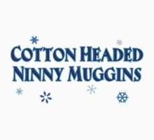 Cotton Headed Ninny Muggins by waywardtees